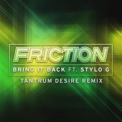 Friction - Bring It Back ft. Stylo G (Tantrum Desire RMX)