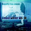 Underwater World (Without guitar)(Royalty free music)