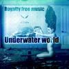 Underwater World (Original)(Royalty free music)