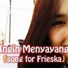 Ingin Menyayang (song for Frieska)