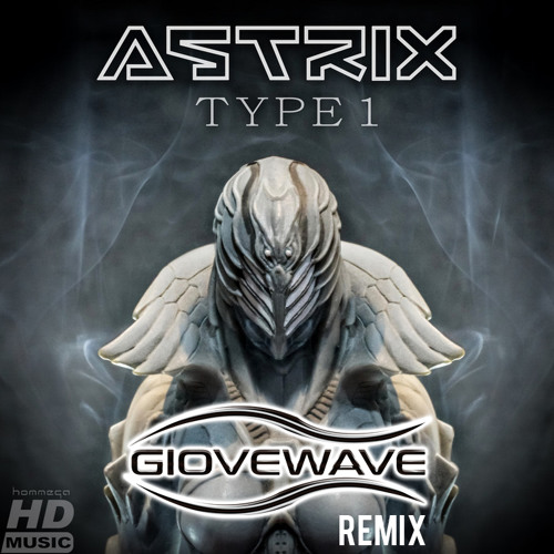 Astrix - Type 1 (Giovewave Remix) FREE DOWNLOAD ON BUY!!!!!!!