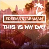 Edeema & Jabaman - This Is My Day (OUT ON SPOTIFY)