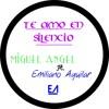 Te Amo En Silencio - (MIGUEL ANGEL Ft. EMILIANO AGUILAR)
