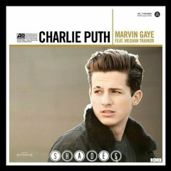 Charlie Puth Feat. Meghan Trainor - Marvin Gaye (SHADES Remix)