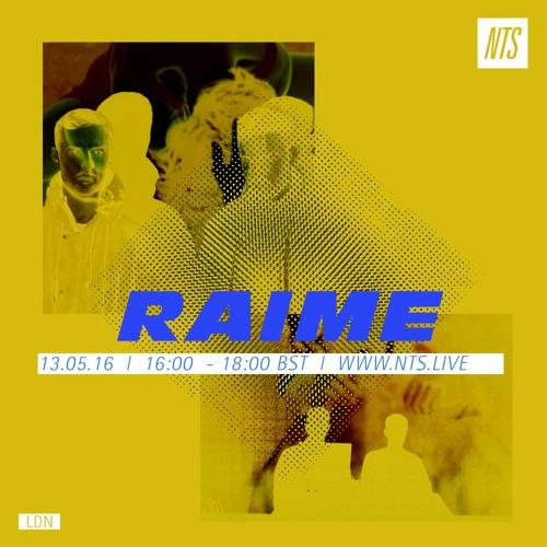 Raime - NTS 13-05-16