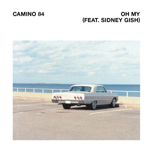 Camino 84 - Oh My (ft. Sidney Gish)