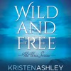Wild and Free by Kristen Ashley, Narrated by Erin Mallon, Abby Craden, and Stella Bloom