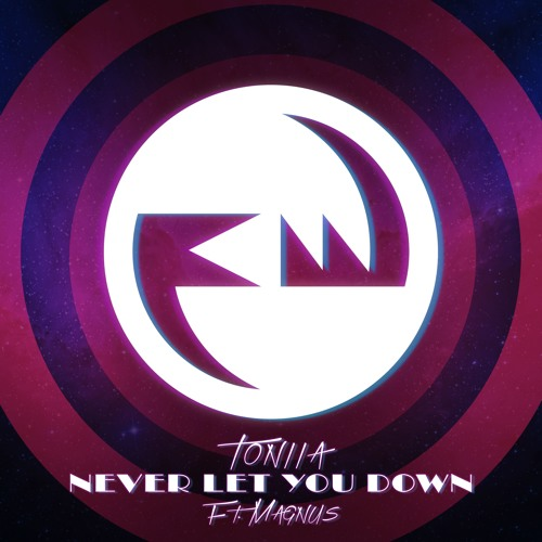 Toniia - Never Let You Down (Feat. Magnus)