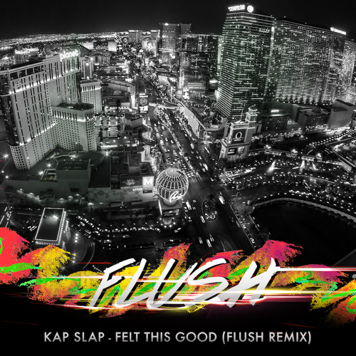 Kap Slap feat. M. Bronx - Felt This Good (Flush Remix)