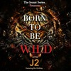 J2 'Born To Be Wild' EPIC TRAILER VERSION Feat. Blu Holliday.mp3