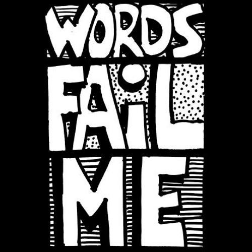 Words Fail Me