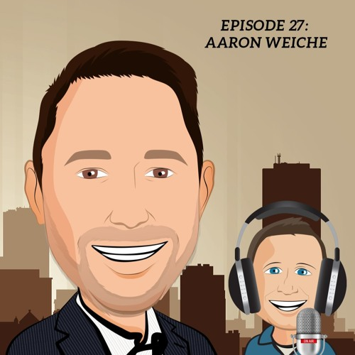 Episode 27: Aaron Weiche