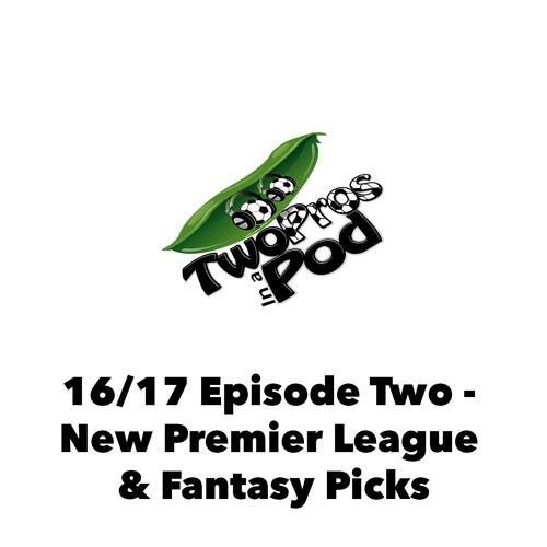 2016/17 Episode 2 - New Premier League & Fantasy Picks