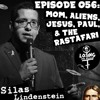 EPISODE 056: Mom, Aliens, Jesus, Paul, and the Rastafari: Silas Lindenstein