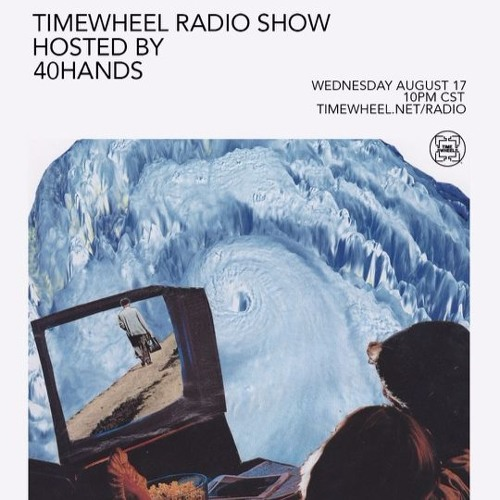 TIMEWHEEL RADIO SHOW #30 | 40HANDS