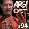 ArgCast 94 - Os Filmes do Homem-Aranha