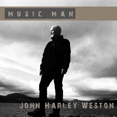 John Harley Weston_Music Man album (Nov 2016 - 9 songs - preview only)