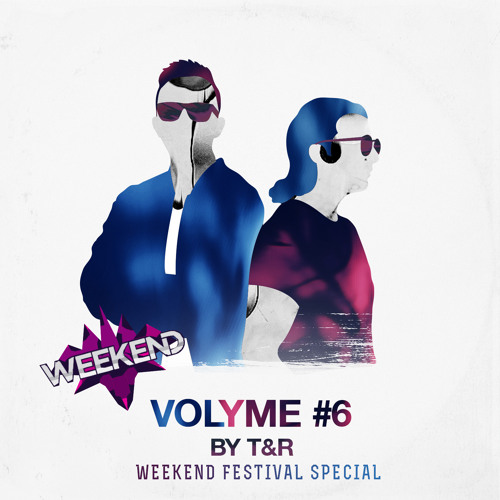 VOLYME by T&R #6 (WEEKEND FESTIVAL SPECIAL)