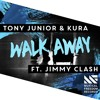 Tony Junior & KURA Ft. Jimmy Clash - Walk Away (Dave Opera Remix)