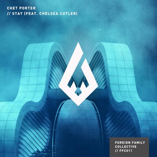 Chet Porter - Stay (feat. Chelsea Cutler)