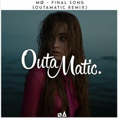 MØ - Final Song (OutaMatic Remix)