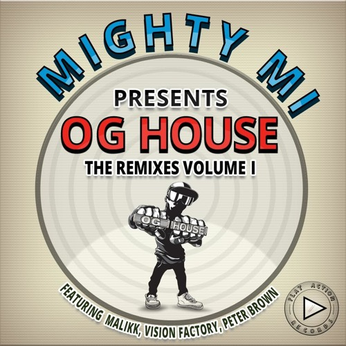 Mighty Mi presents OG House Remixes Volume 1 (Out Now on Play Action Records)