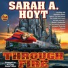 Through Fire by Sarah A. Hoyt, Narrated by Lisa Stathoplos