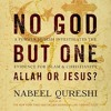 NO GOD BUT ONE: ALLAH OR JESUS by Nabeel Qureshi