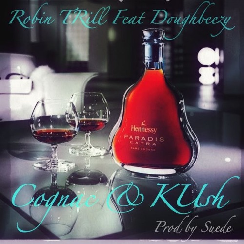 Robin Trill - Cognac And Kush (Feat Doughbeezy) [ Produced By Suede ]
