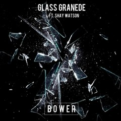 Bower ft. Shay Watson - Glass Granede (Extended Mix)