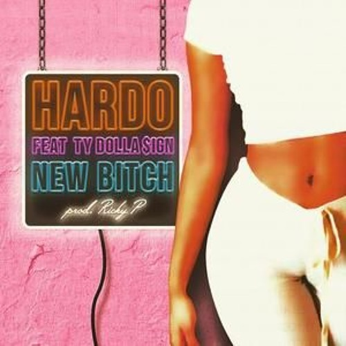 Hardo Feat TY Dolla Sign - New Bitch