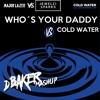 Who´s Your Daddy Vs Cold Water(dBaker Mashup)