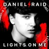 DANIEL RAID - LIGHTS ON ME