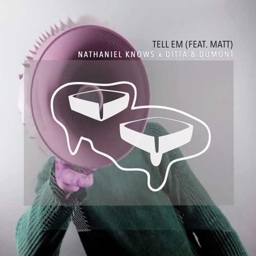 Nathaniel Knows x Ditta & Dumont - Tell Em (ft Matt)