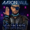 Aaron Paul - ELECTRIC EROTIC (E39 Electro Party Mix)