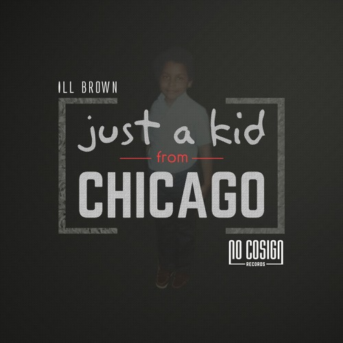 "ILL Brown - ""Just A Kid From Chicago"""