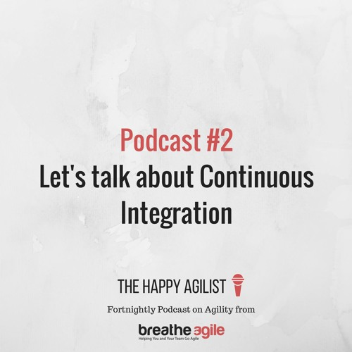 Let's talk about Continuous Integration  [The Happy Agilist Podcast #2]