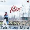 Yeh Fitoor Mera (Fitoor) |  arijit singh