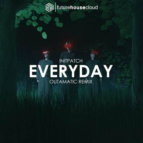 INITPATCH - Everyday (OutaMatic Remix)