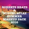 Roberts Beats & Miguel Atiaz Summer Mashup Pack 2016 (Official Mix)*FREE DOWNLOA...