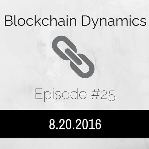 Blockchain Dynamics #25 - 8/20/2016