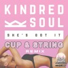 Kindred Soul - She's Got It (Cup & String Remix)