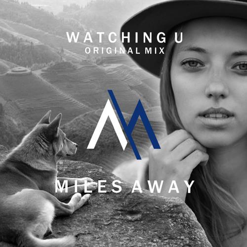 Miles Away - Watching U