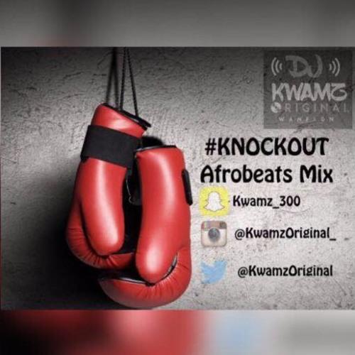 Download #KnockOut VOL 1 Afrobeats Mix - @KwamzOriginal