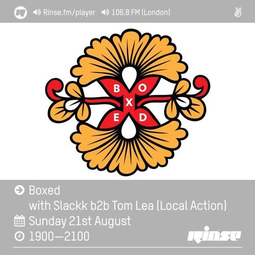Rinse FM Podcast - Boxed w/ Slackk & Tom Lea - 21st August 2016