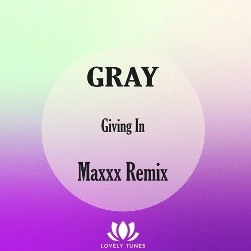 GRAY - Giving In (Maxxx Remix) FREE DOWNLOAD