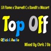 Lil Flame x Sharvell C x Bandit x Mozart - Top Off - Official Audio