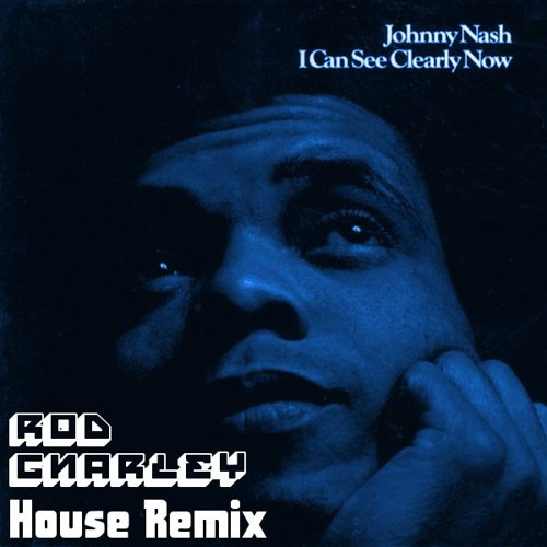 Johnny Nash I Can See Clearly Now Rod Gnarley House Remix By Rod Gnarley On Soundcloud Hear The World S Sounds