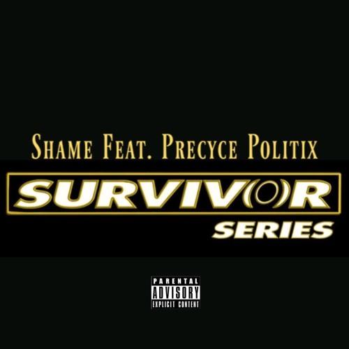 Shame: Survivor Series Feat. Precyce Politix