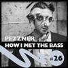 Pezzner - HOW I MET THE BASS #26